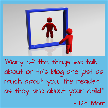 """""""Many of the things we talk about are just as much about you, the reader, as they are about your child."""""""